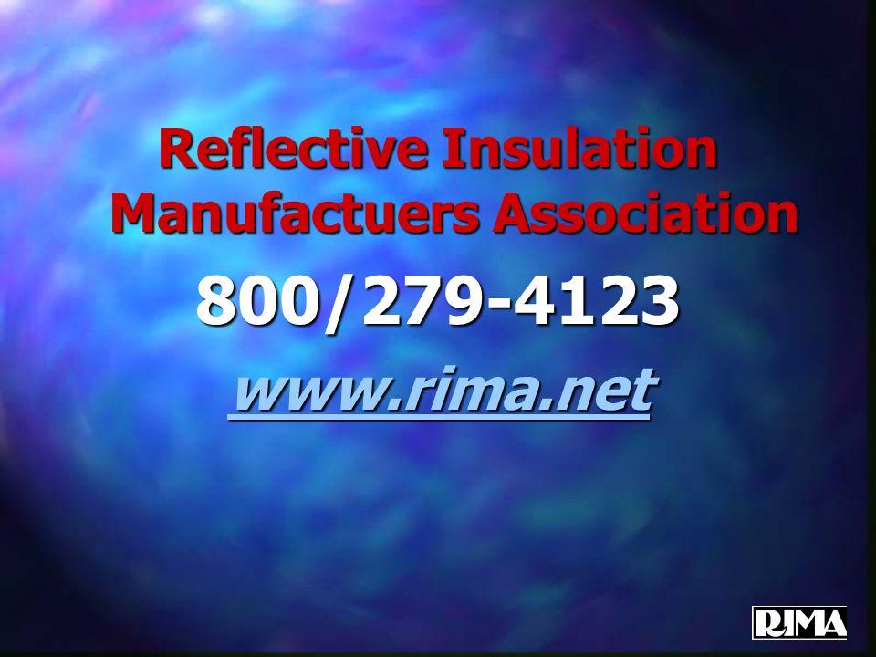 Reflective Insulation Manufactuers Association 800/279-4123 www.rima.net