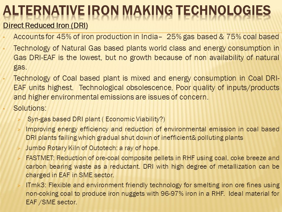 Direct Reduced Iron (DRI) Accounts for 45% of iron production in India– 25% gas based & 75% coal based Technology of Natural Gas based plants world cl