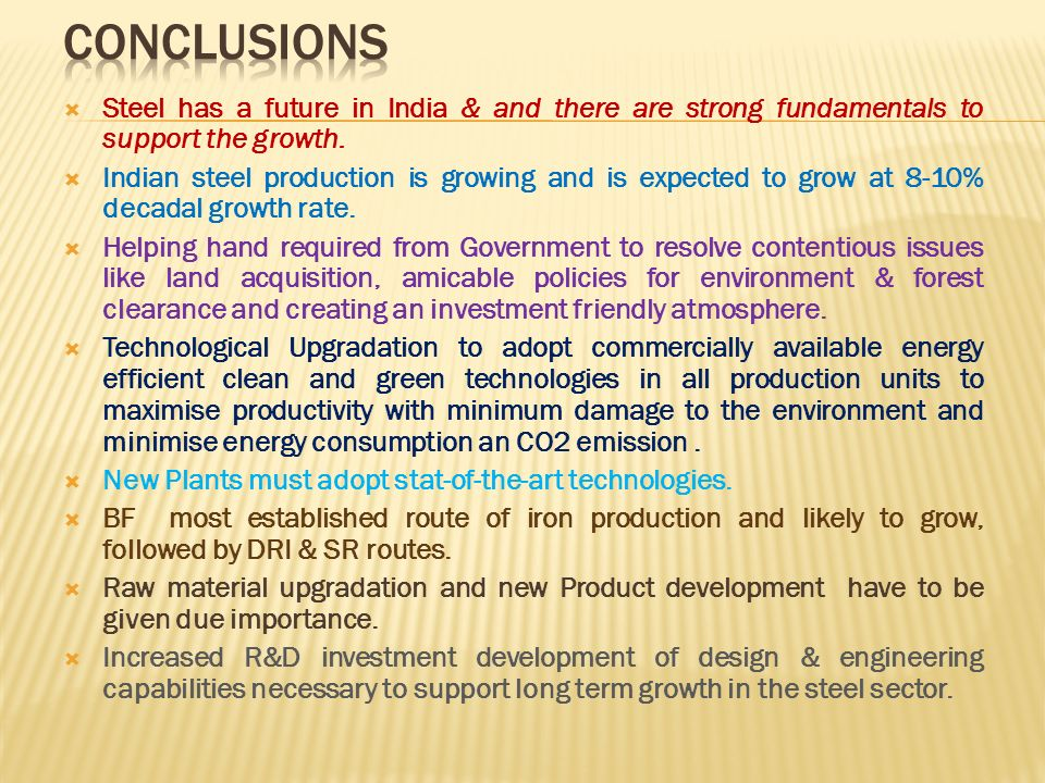 Steel has a future in India & and there are strong fundamentals to support the growth. Indian steel production is growing and is expected to grow at 8