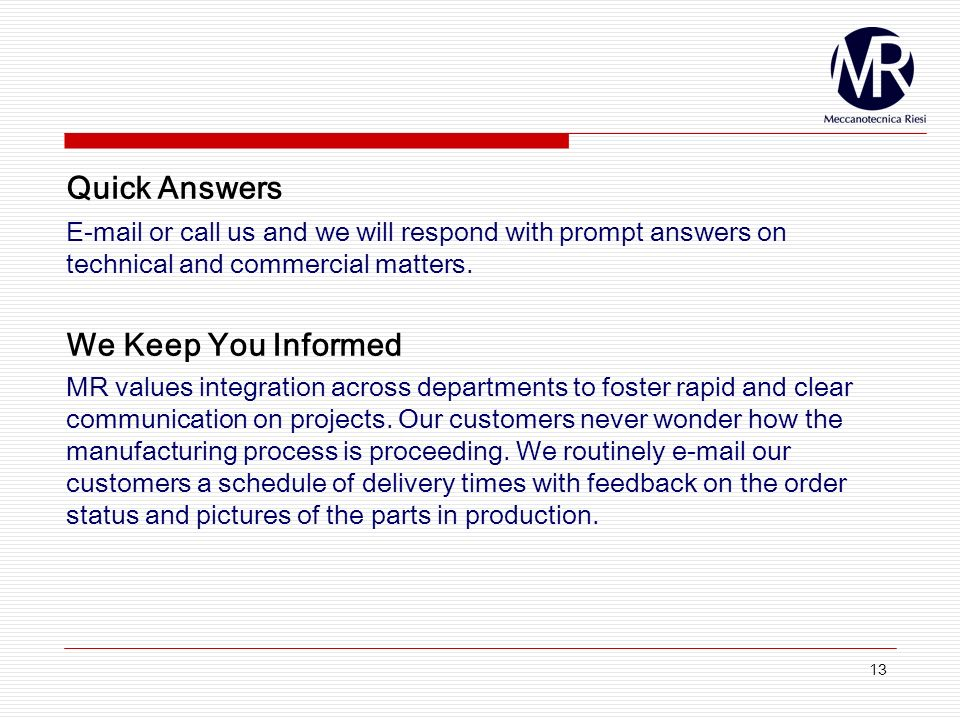 13 Quick Answers  or call us and we will respond with prompt answers on technical and commercial matters.