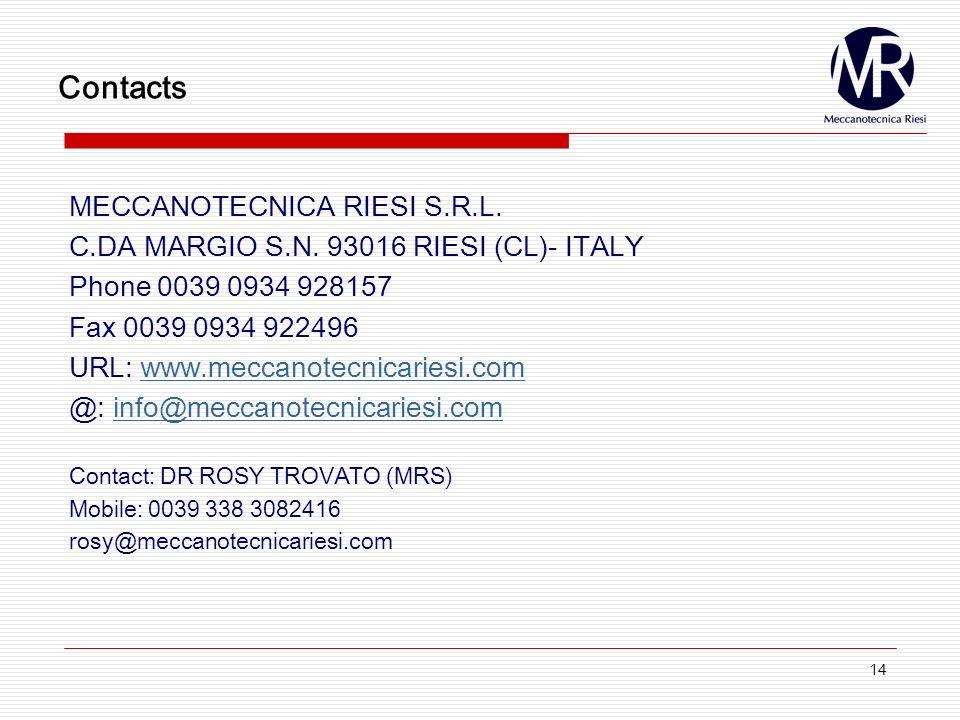 14 Contacts MECCANOTECNICA RIESI S.R.L. C.DA MARGIO S.N. 93016 RIESI (CL)- ITALY Phone 0039 0934 928157 Fax 0039 0934 922496 URL: www.meccanotecnicari