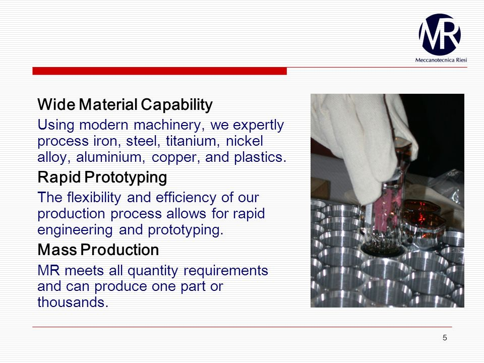 5 Wide Material Capability Using modern machinery, we expertly process iron, steel, titanium, nickel alloy, aluminium, copper, and plastics.