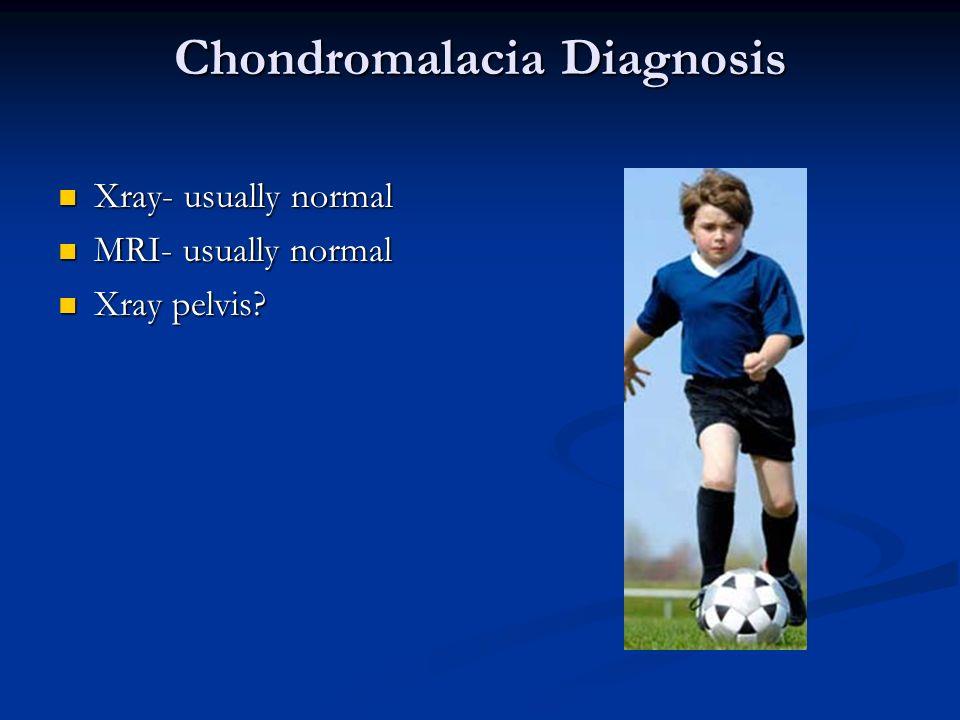 Chondromalacia Diagnosis Xray- usually normal Xray- usually normal MRI- usually normal MRI- usually normal Xray pelvis? Xray pelvis?