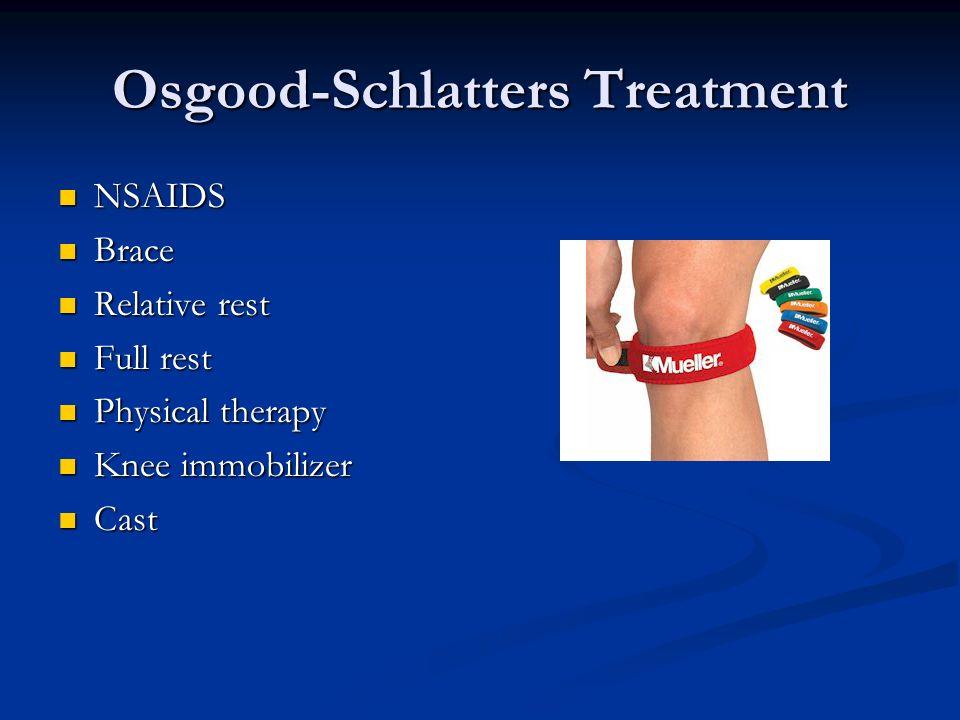 Osgood-Schlatters Treatment NSAIDS NSAIDS Brace Brace Relative rest Relative rest Full rest Full rest Physical therapy Physical therapy Knee immobiliz