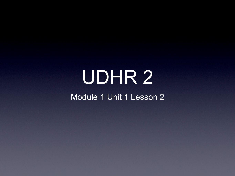 UDHR 2 Module 1 Unit 1 Lesson 2