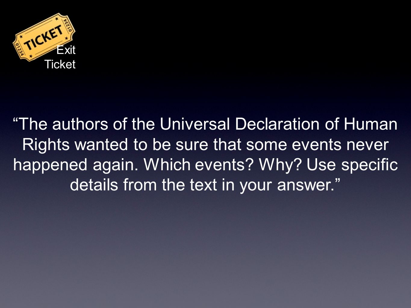 The authors of the Universal Declaration of Human Rights wanted to be sure that some events never happened again. Which events? Why? Use specific deta