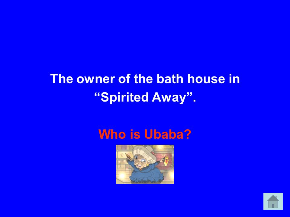 The owner of the bath house in Spirited Away. Who is Ubaba?