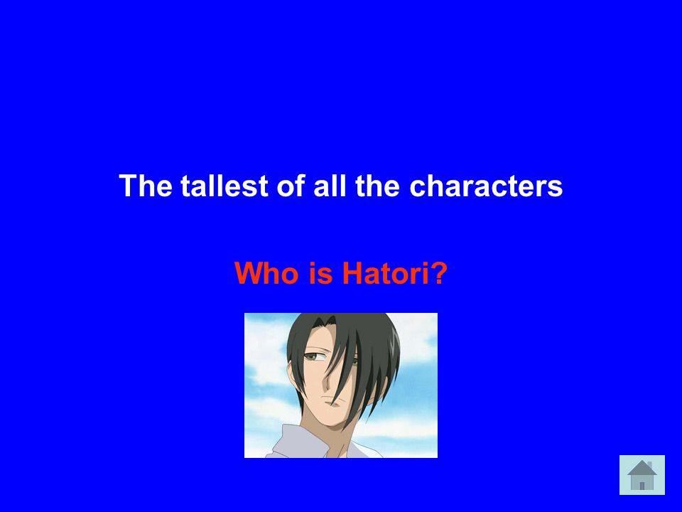The tallest of all the characters Who is Hatori?