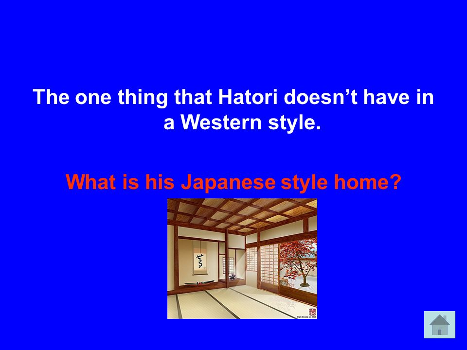 The one thing that Hatori doesnt have in a Western style. What is his Japanese style home?