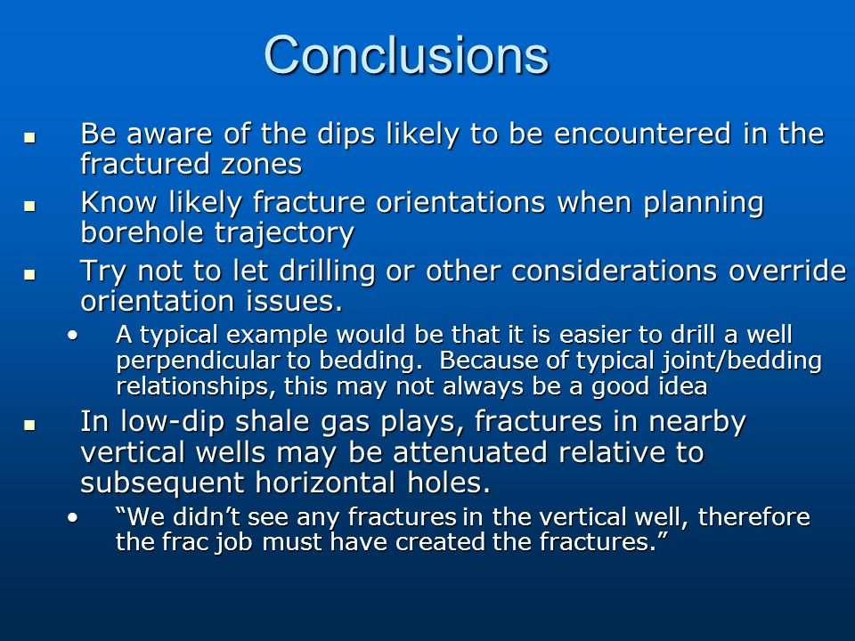 Be aware of the dips likely to be encountered in the fractured zones Be aware of the dips likely to be encountered in the fractured zones Know likely