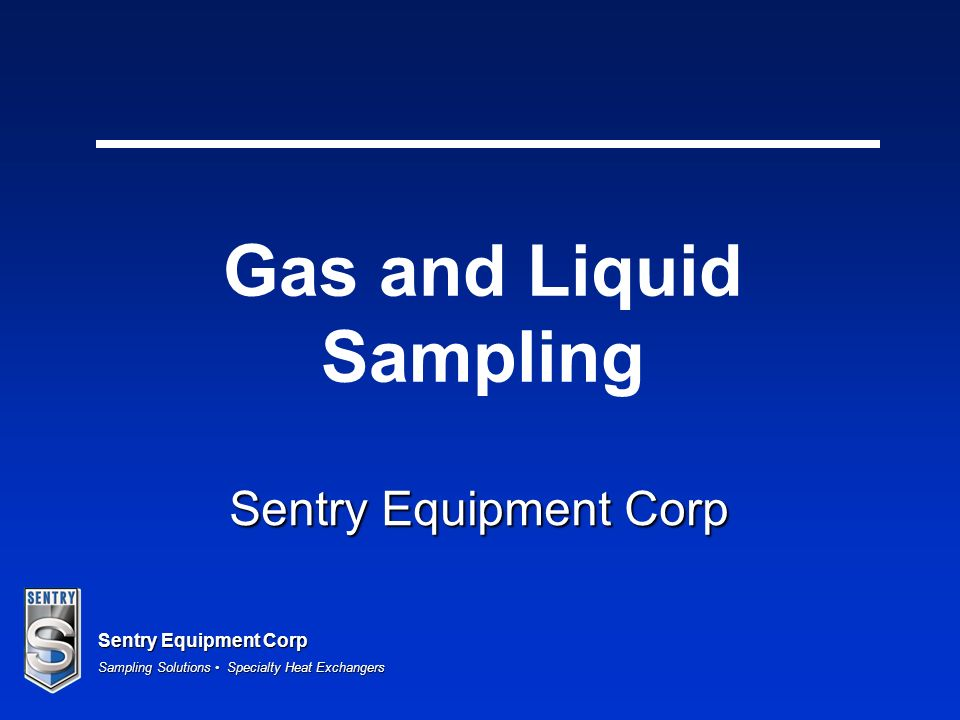 Sentry Equipment Corp Sampling Solutions Specialty Heat Exchangers Sentry Equipment Corp Gas and Liquid Sampling