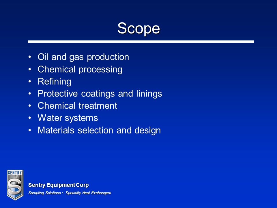 Sentry Equipment Corp Sampling Solutions Specialty Heat Exchangers Scope Oil and gas production Chemical processing Refining Protective coatings and linings Chemical treatment Water systems Materials selection and design