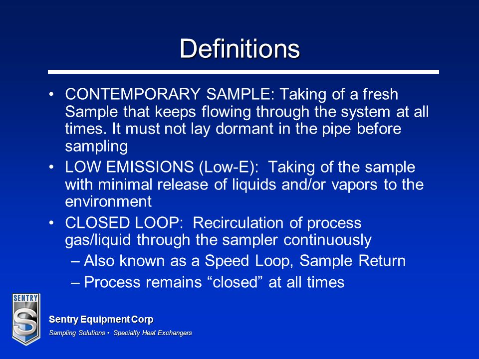 Sentry Equipment Corp Sampling Solutions Specialty Heat Exchangers Definitions CONTEMPORARY SAMPLE: Taking of a fresh Sample that keeps flowing through the system at all times.