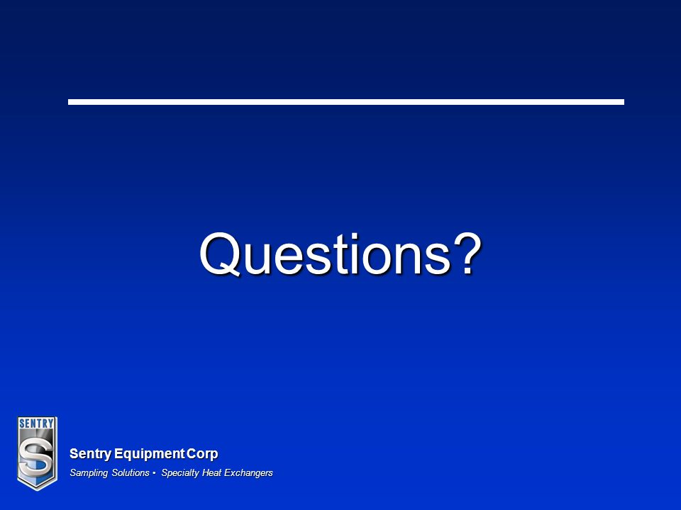 Sentry Equipment Corp Sampling Solutions Specialty Heat Exchangers Questions