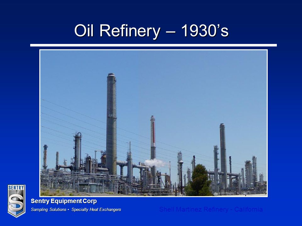 Sentry Equipment Corp Sampling Solutions Specialty Heat Exchangers Oil Refinery – 1930s Shell Martinez Refinery - California