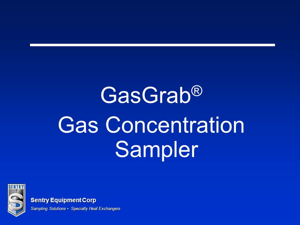 Sentry Equipment Corp Sampling Solutions Specialty Heat Exchangers GasGrab ® Gas Concentration Sampler
