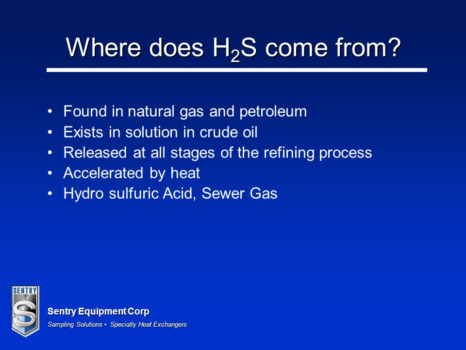 Sentry Equipment Corp Sampling Solutions Specialty Heat Exchangers Where does H 2 S come from.