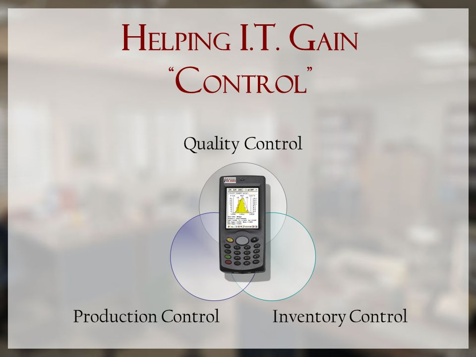 h elping I. T. g ain c ontrol Quality Control Inventory Control Production Control