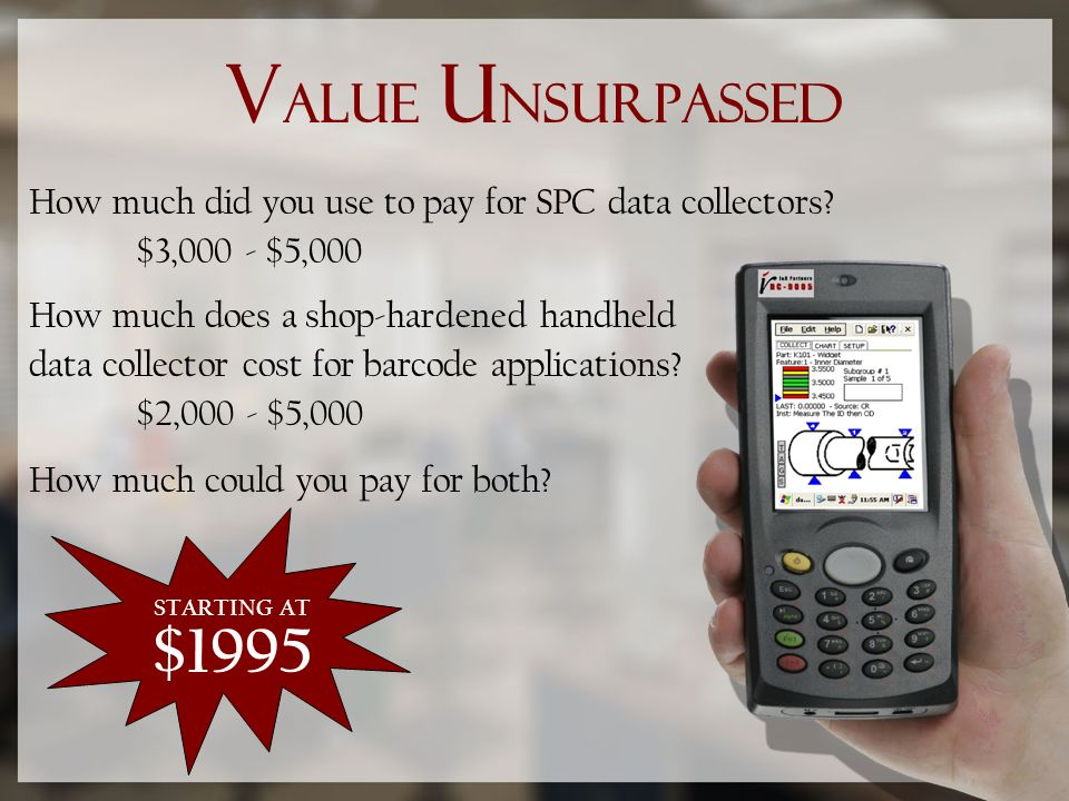 V alue U nsurpassed How much did you use to pay for SPC data collectors.