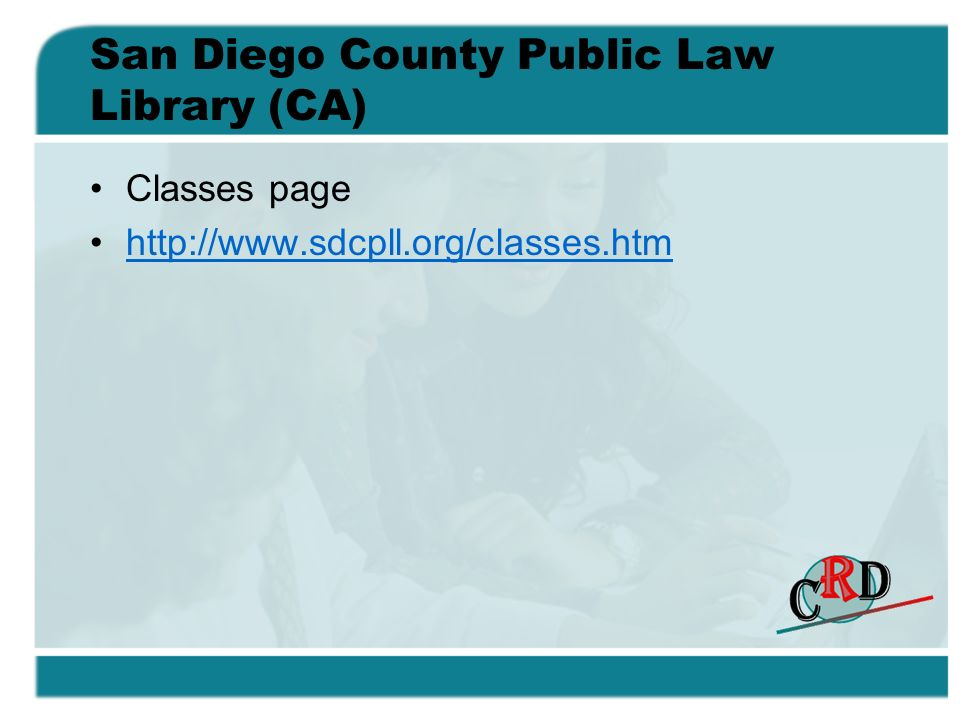 San Diego County Public Law Library (CA) Classes page http://www.sdcpll.org/classes.htm