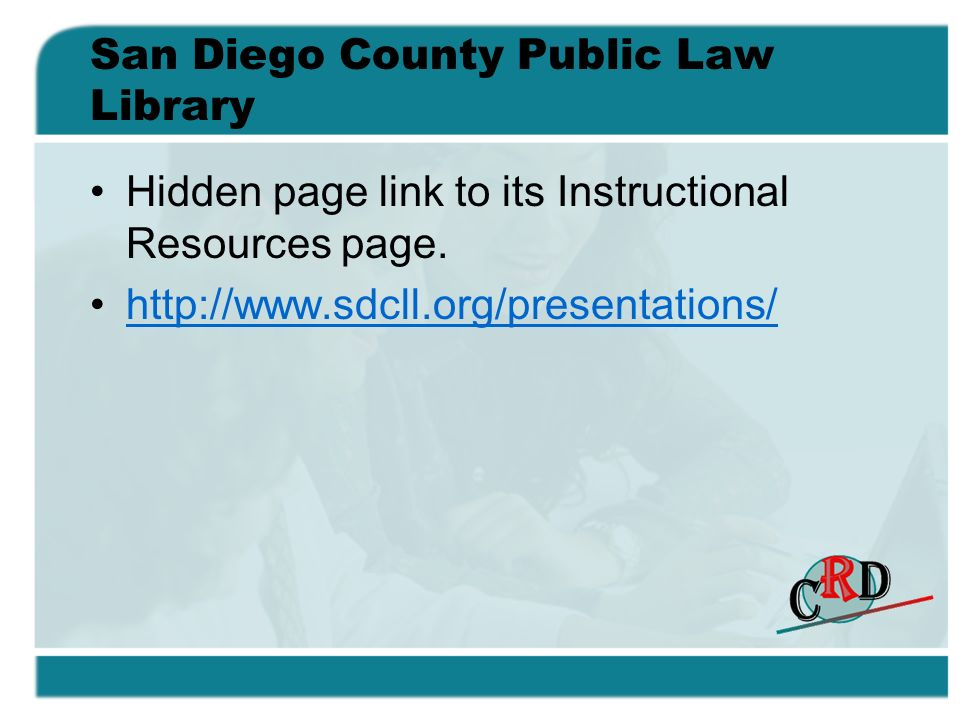 San Diego County Public Law Library Hidden page link to its Instructional Resources page. http://www.sdcll.org/presentations/