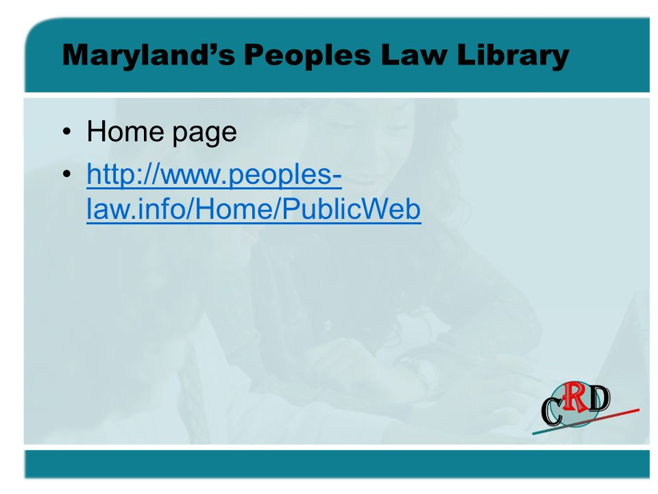 Marylands Peoples Law Library Home page http://www.peoples- law.info/Home/PublicWebhttp://www.peoples- law.info/Home/PublicWeb