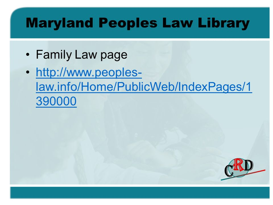 Maryland Peoples Law Library Family Law page http://www.peoples- law.info/Home/PublicWeb/IndexPages/1 390000http://www.peoples- law.info/Home/PublicWe