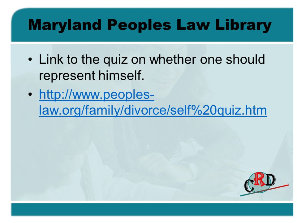Maryland Peoples Law Library Link to the quiz on whether one should represent himself. http://www.peoples- law.org/family/divorce/self%20quiz.htmhttp: