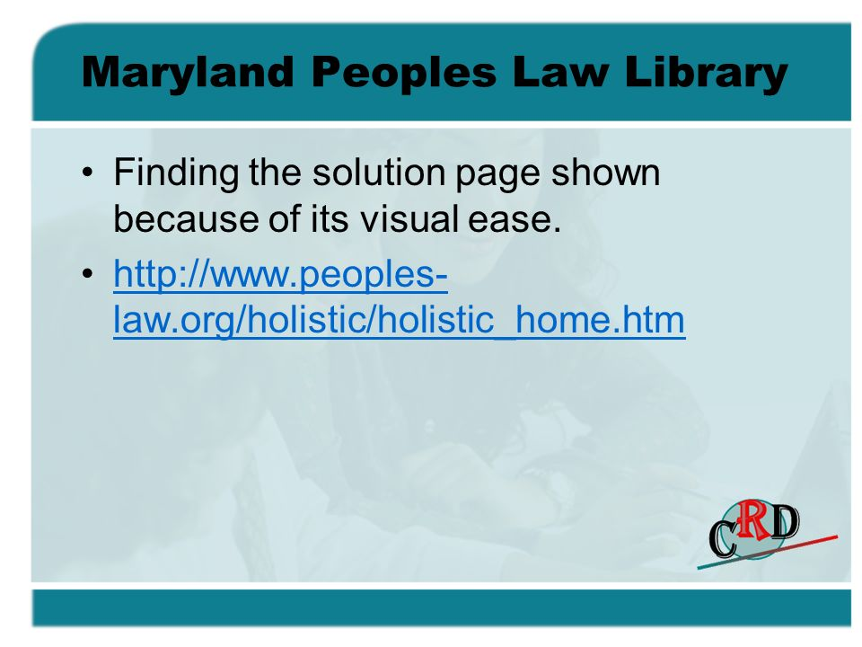 Maryland Peoples Law Library Finding the solution page shown because of its visual ease. http://www.peoples- law.org/holistic/holistic_home.htmhttp://