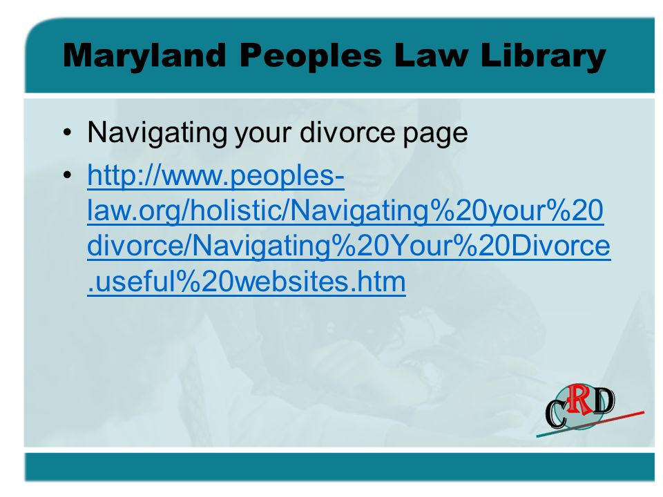 Maryland Peoples Law Library Navigating your divorce page   law.org/holistic/Navigating%20your%20 divorce/Navigating%20Your%20Divorce.useful%20websites.htmhttp://  law.org/holistic/Navigating%20your%20 divorce/Navigating%20Your%20Divorce.useful%20websites.htm