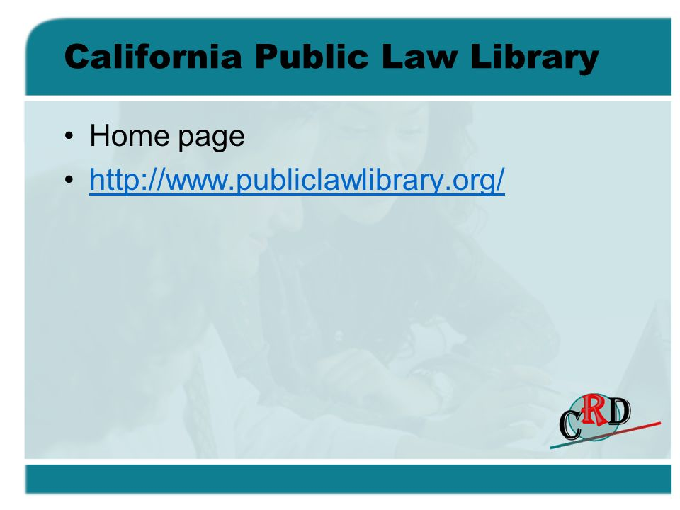 California Public Law Library Home page http://www.publiclawlibrary.org/