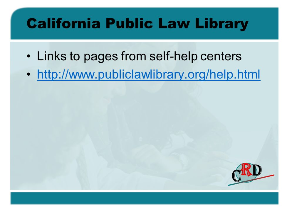 California Public Law Library Links to pages from self-help centers http://www.publiclawlibrary.org/help.html