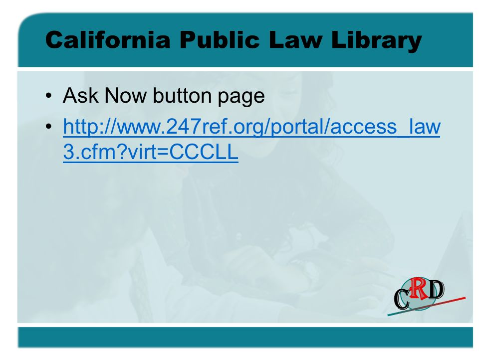 California Public Law Library Ask Now button page http://www.247ref.org/portal/access_law 3.cfm?virt=CCCLLhttp://www.247ref.org/portal/access_law 3.cf