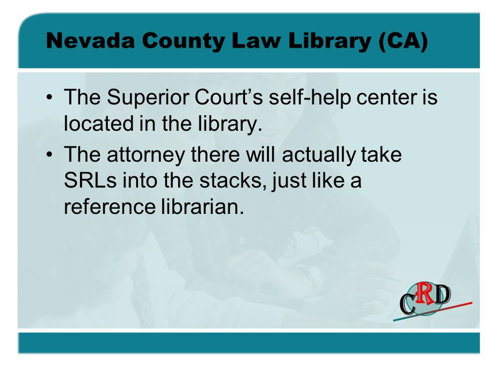 Nevada County Law Library (CA) The Superior Courts self-help center is located in the library.