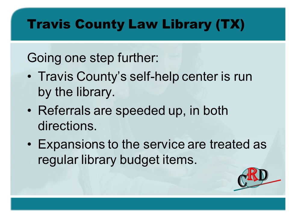 Travis County Law Library (TX) Going one step further: Travis Countys self-help center is run by the library.