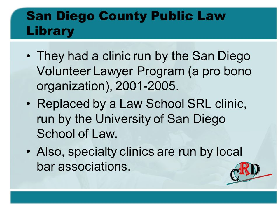 San Diego County Public Law Library They had a clinic run by the San Diego Volunteer Lawyer Program (a pro bono organization), 2001-2005. Replaced by