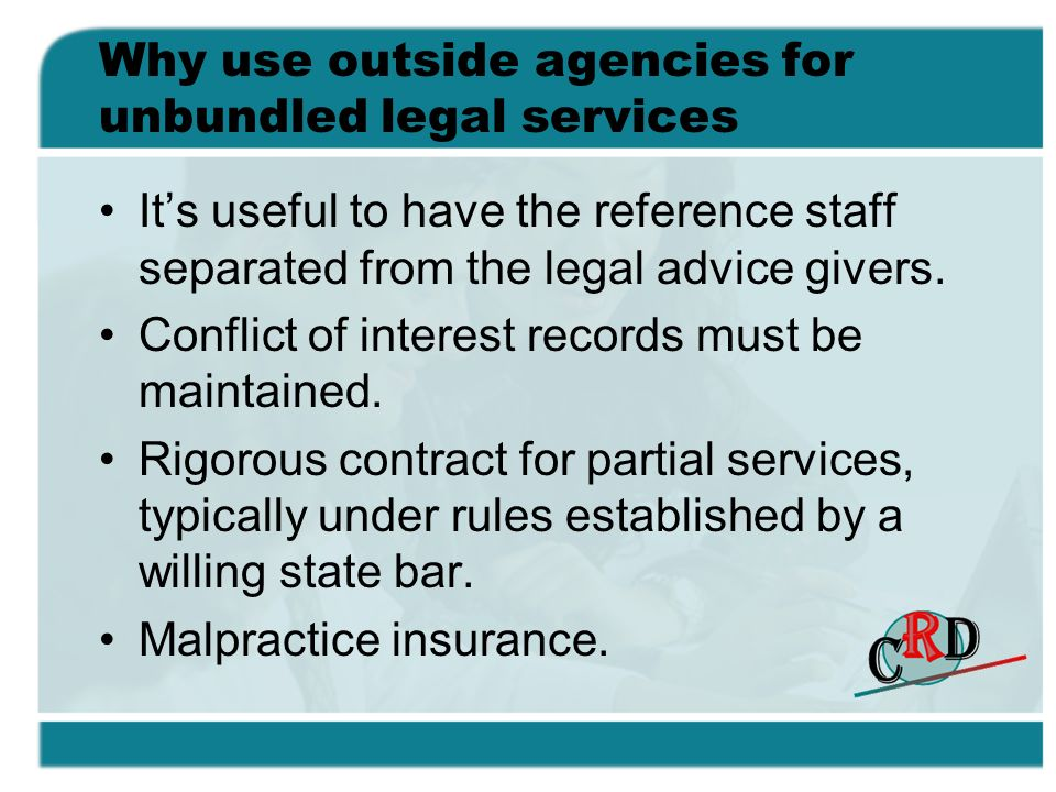 Why use outside agencies for unbundled legal services Its useful to have the reference staff separated from the legal advice givers. Conflict of inter
