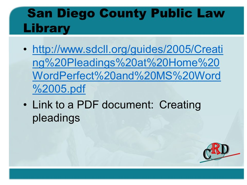 San Diego County Public Law Library   ng%20Pleadings%20at%20Home%20 WordPerfect%20and%20MS%20Word %2005.pdfhttp://  ng%20Pleadings%20at%20Home%20 WordPerfect%20and%20MS%20Word %2005.pdf Link to a PDF document: Creating pleadings