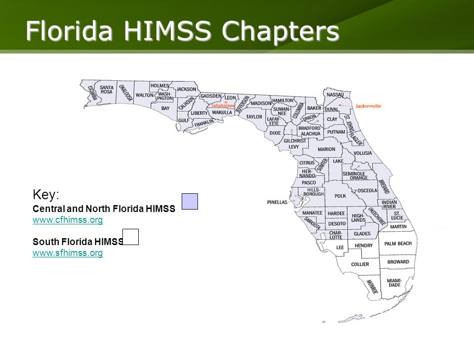 Florida HIMSS Chapters Key: Central and North Florida HIMSS www.cfhimss.org South Florida HIMSS www.sfhimss.org