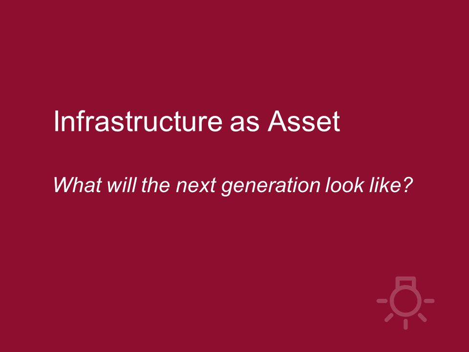 Infrastructure as Asset What will the next generation look like?