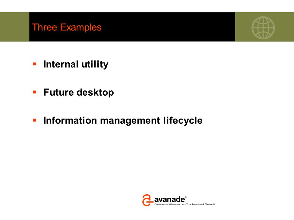 Three Examples Internal utility Future desktop Information management lifecycle