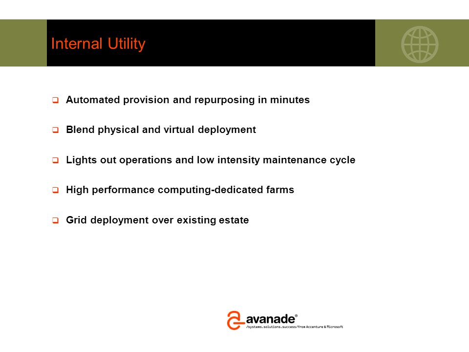 Internal Utility Automated provision and repurposing in minutes Blend physical and virtual deployment Lights out operations and low intensity maintena