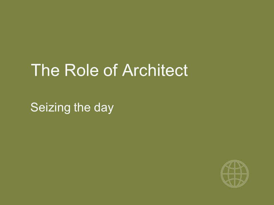 The Role of Architect Seizing the day