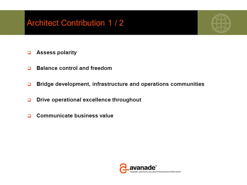 Architect Contribution 1 / 2 Assess polarity Balance control and freedom Bridge development, infrastructure and operations communities Drive operation