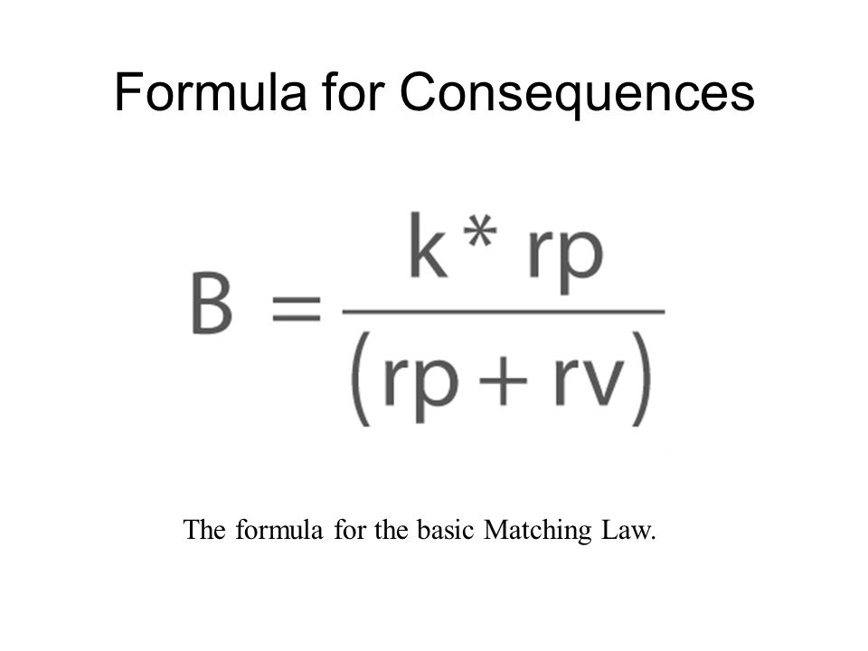 Formula for Consequences The formula for the basic Matching Law.