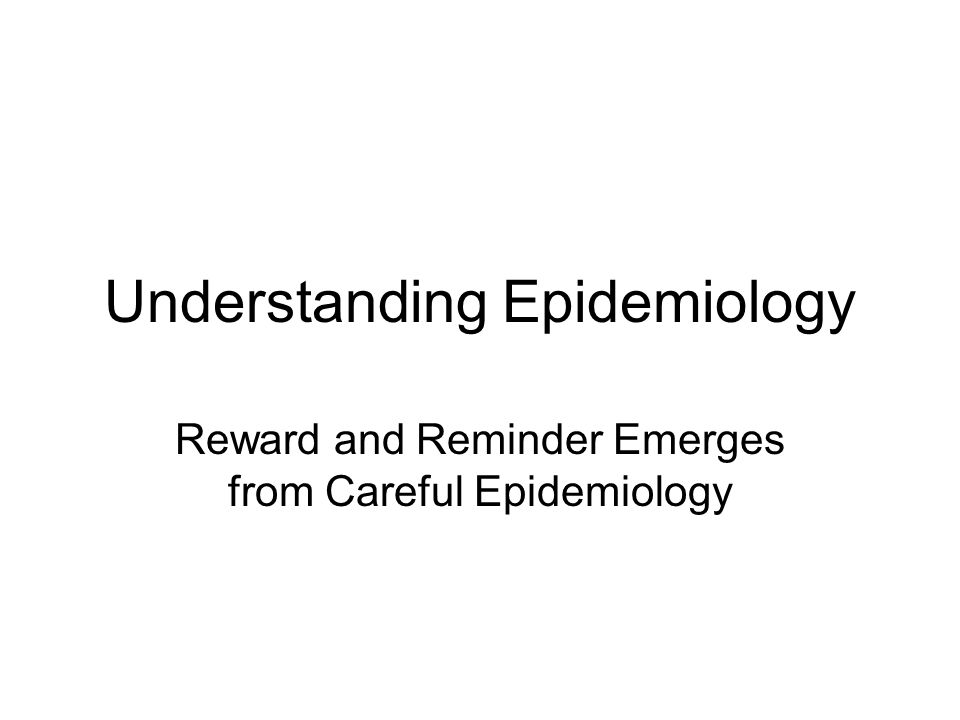Understanding Epidemiology Reward and Reminder Emerges from Careful Epidemiology