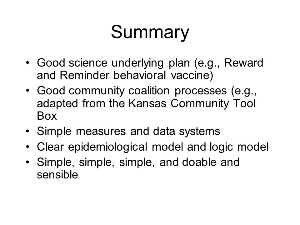 Summary Good science underlying plan (e.g., Reward and Reminder behavioral vaccine) Good community coalition processes (e.g., adapted from the Kansas