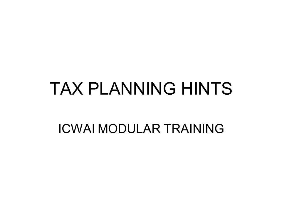TAX PLANNING HINTS ICWAI MODULAR TRAINING