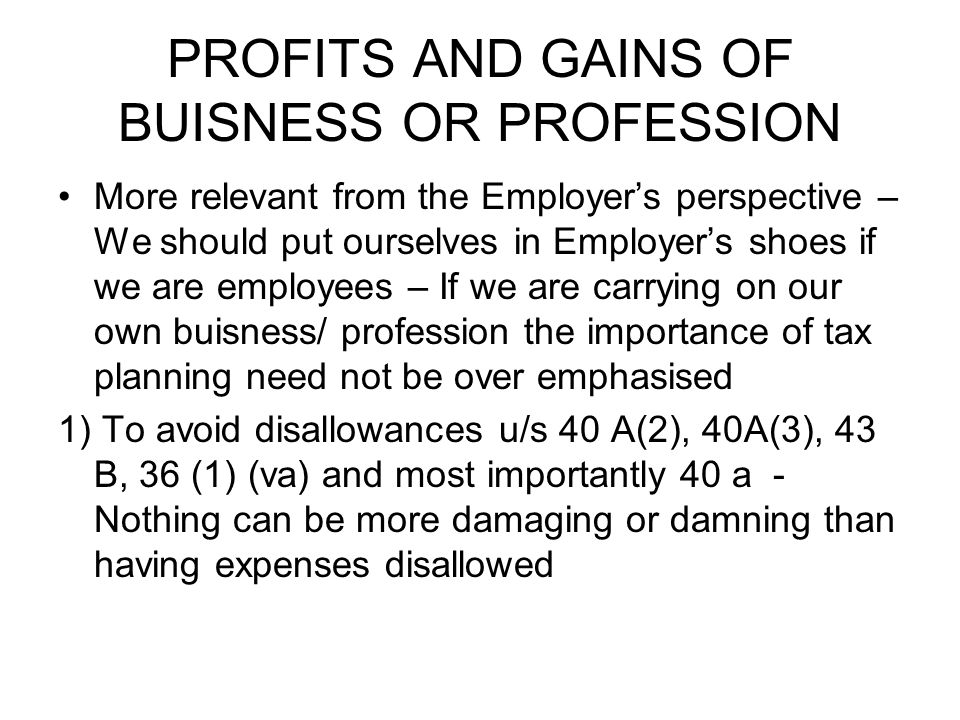 PROFITS AND GAINS OF BUISNESS OR PROFESSION More relevant from the Employers perspective – We should put ourselves in Employers shoes if we are employ