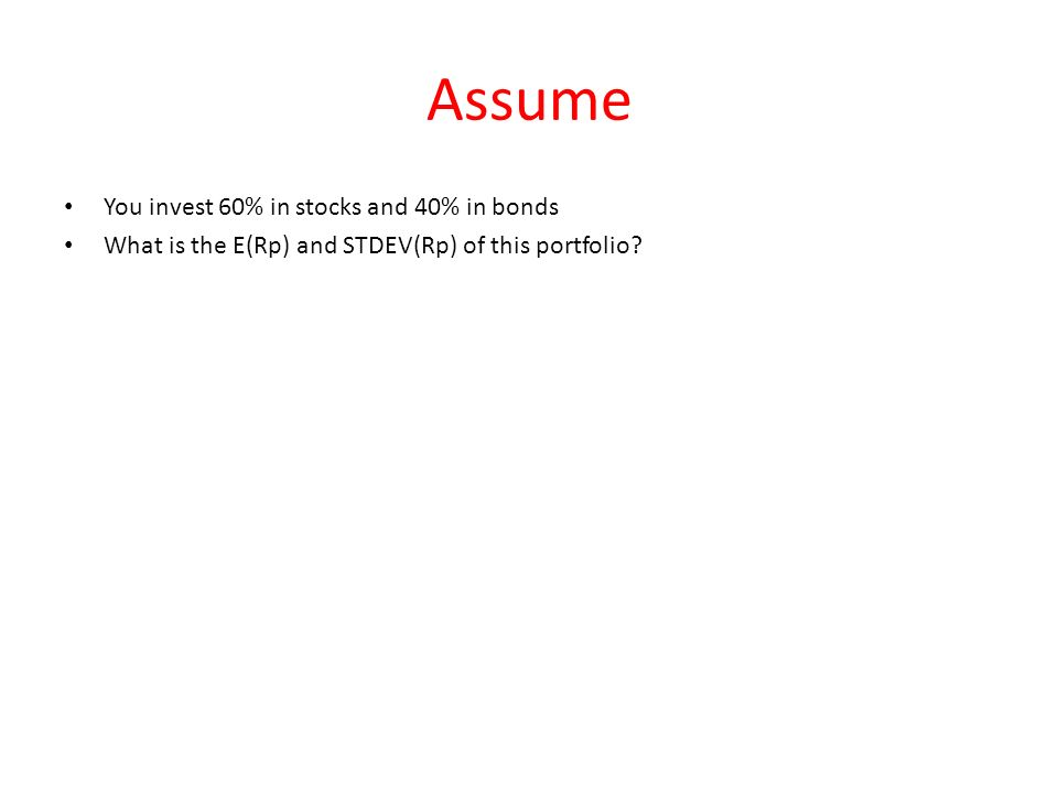Assume You invest 60% in stocks and 40% in bonds What is the E(Rp) and STDEV(Rp) of this portfolio